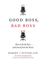 Good Boss, Bad Boss: How to Be the Best ... and Learn from the Worst