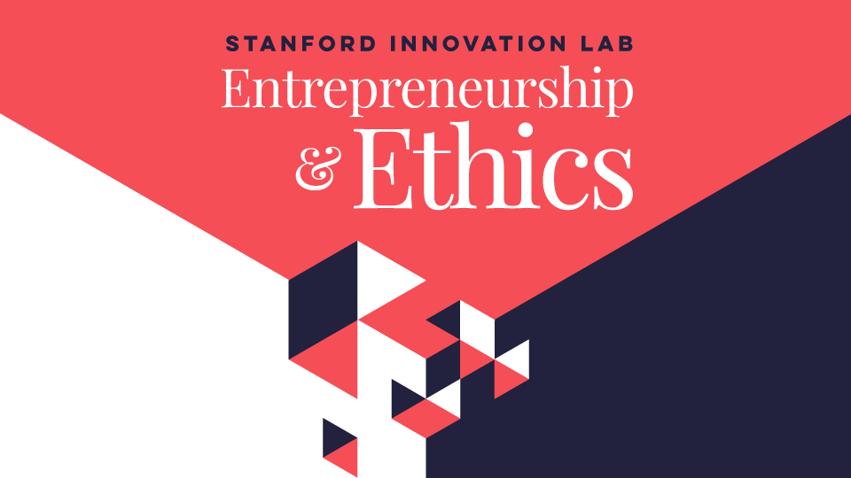 Entrepreneurship and Ethics | Stanford Innovation Lab