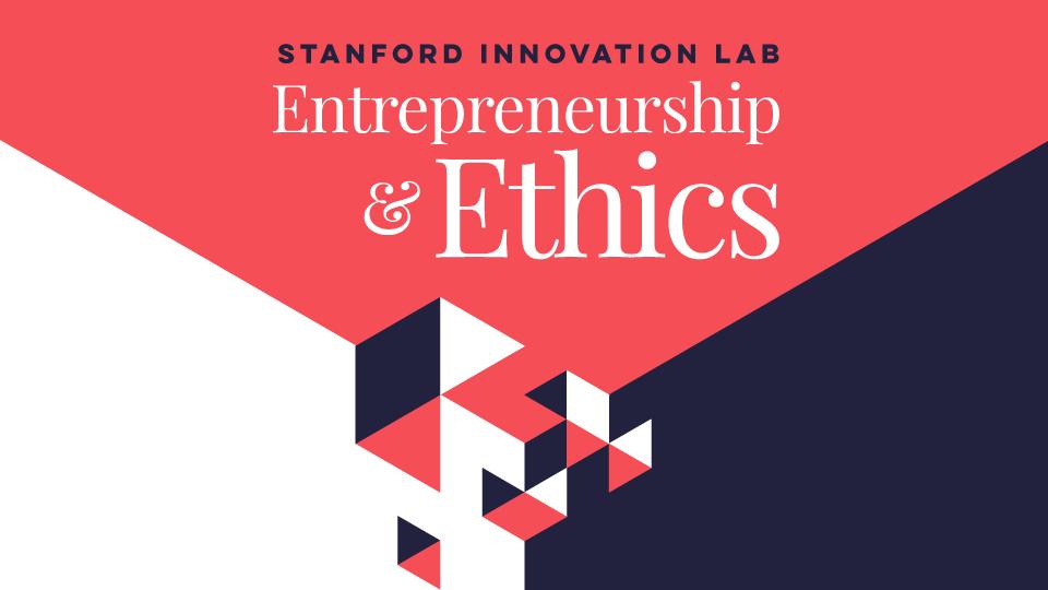 Entrepreneurship and Ethics | Stanford Innovation Lab